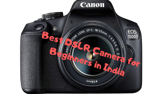 Understand why Canon EOS 1500D is best beginner DSLR in India